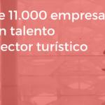 Más de 11.000 empresas buscan talento en el sector turístico
